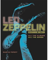 Led Zeppelin. All the Albums, All the Songs
