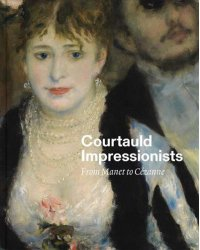 Courtauld Impressionists. From Manet to Cezanne