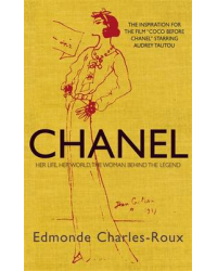 Chanel. Her life, her world, and the woman behind the legend