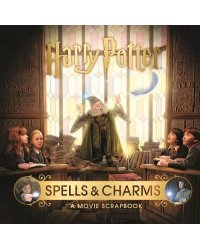 Harry Potter: Spells and Charms. A Movie Scrapbook