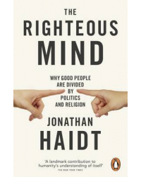 The Righteous Mind. Why Good People are Divided by Politics and Religion