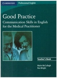 Good Practice. Teacher's Book: Communication Skills in English for the Medical Practitioner
