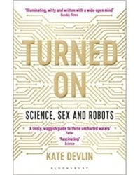 Turned On: Science. Sex and Robots