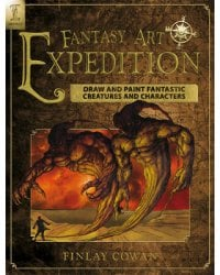 Fantasy Art Expedition. Draw and Paint Fantastic Creatures and Characters