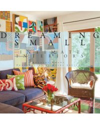 Dreaming Small. Intimate Interiors