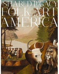 A Shared Legacy. Folk Art in America