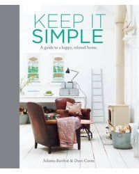 Keep it Simple. A Guide to a Happy, Relaxed Home