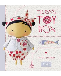 Tilda's Toy Box. Sewing Patterns for Soft Toys and More from the Magical World of Tilda