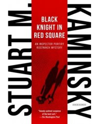 Black Knight in Red Square. An Inspector Porfiry Rostnikov Mystery
