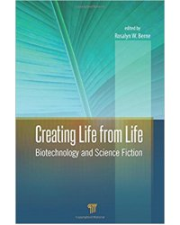 Creating Life from Life: Biotechnology and Science Fiction