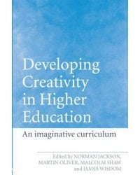 Developing Creativity in Higher Education. An Imaginative Curriculum