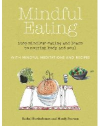 Mindful Eating. Stop Mindless Eating and Learn to Nourish Body and Soul