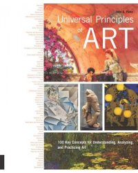 Universal Principles of Art. 100 Key Concepts for Understanding, Analyzing, and Practicing Art