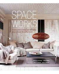 Space Works. A Source Book of Design and Decorating Ideas to Create Your Perfect Home