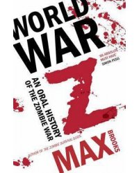 World War Z: An Oral History of the Zombie Wars