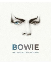 Bowie. The Illustrated Story