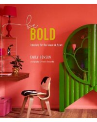Be Bold. Interiors for the Brave of Heart