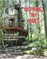 Inspiring Tiny Homes. Creative Living on Land, on the Water, and on Wheels