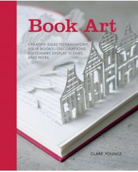 Book Art. Creative Ideas to Transform Your Books - Decorations, Stationery, Display Scenes, and More
