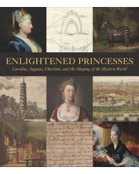 Enlightened Princesses. Caroline, Augusta, Charlotte, and the Shaping of the Modern World