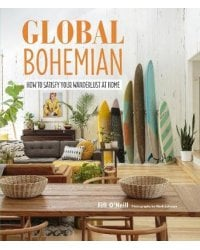 Global Bohemian. How to Satisfy Your Wanderlust at Home