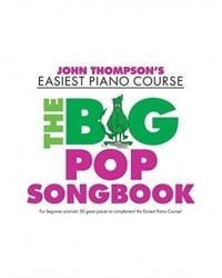John Thompson's Easiest Piano Course. The Big Pop Songbook