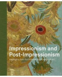 Impressionism and Post-Impressionism. Highlights from the Philadelphia Museum of Art
