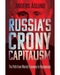 Russia's Crony Capitalism. The Path from Market Economy to Kleptocracy