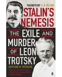 Stalin's Nemesis. The Exile and Murder of Leon Trotsky