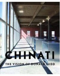 Chinati. The Vision of Donald Judd