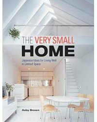 The Very Small Home. Japanese Ideas For Living Well In Limited Space