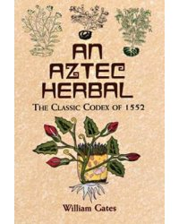 An Aztec Herbal. The Classic Codex of 1552