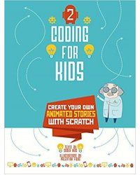Coding for Kids 2: Create Your Own Animated Stories with Scratch