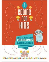 Coding for Kids: Create Your Own Video Games with Scratch