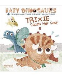 Trixie Faces Her Fear: 4 Friends and Their Jurassic Adventures. Board book