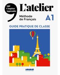 L'Atelier A1. Guide pratique de classe