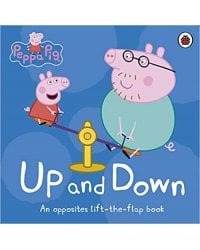 Peppa Pig: Up and Down: An Opposites Lift-the-Flap Book. Board book