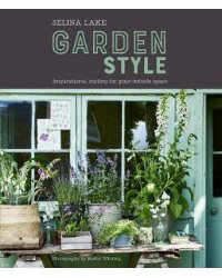 Garden Style. Inspirational Styling for Your Outside Space