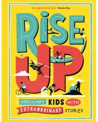Rise Up. Ordinary Kids with Extraordinary Stories
