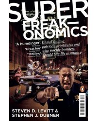 Superfreakonomics. Global Cooling, Patriotic Prostitutes and Why Suicide Bombers Should Buy Life Insurance
