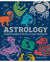 Astrology. Using the Wisdom of the Stars in Your Everyday Life