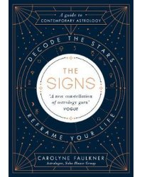 The Signs. Decode the Stars, Reframe Your Life