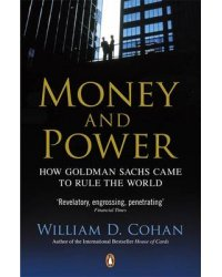 Money and Power. How Goldman Sachs Came to Rule the World