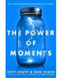 The Power of Moments. Why Certain Experiences Have Extraordinary Impact