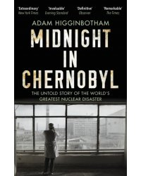Midnight in Chernobyl. The Untold Story of the World's Greatest Nuclear Disaster