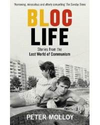 Bloc Life. Stories from the Lost World of Communism