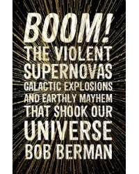 Boom! The Violent Supernovas, Galactic Explosions, and Earthly Mayhem that Shook our Universe