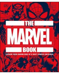 The Marvel Book. Expand Your Knowledge Of A Vast Comics Universe