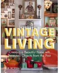 Vintage Living. Creating a Beautiful Home with Treasured Objects from the Past