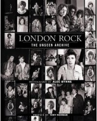 London Rock. The Unseen Archive